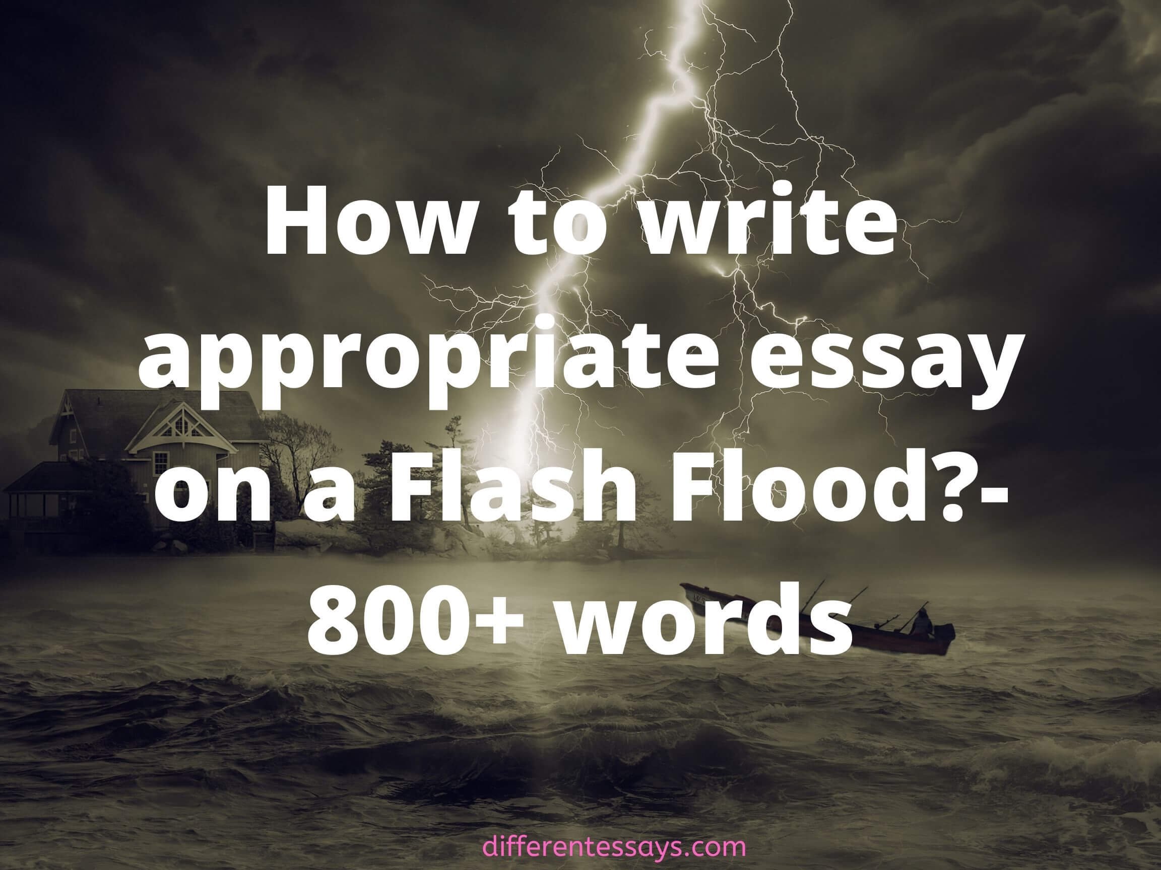 How to write appropriate essay on a Flash Flood?- 800+ words